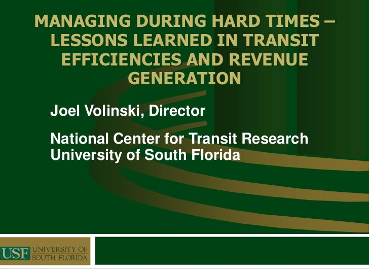MANAGING DURING HARD TIMES – LESSONS LEARNED IN TRANSIT  EFFICIENCIES AND REVENUE         GENERATION Joel Volinski, Direct...
