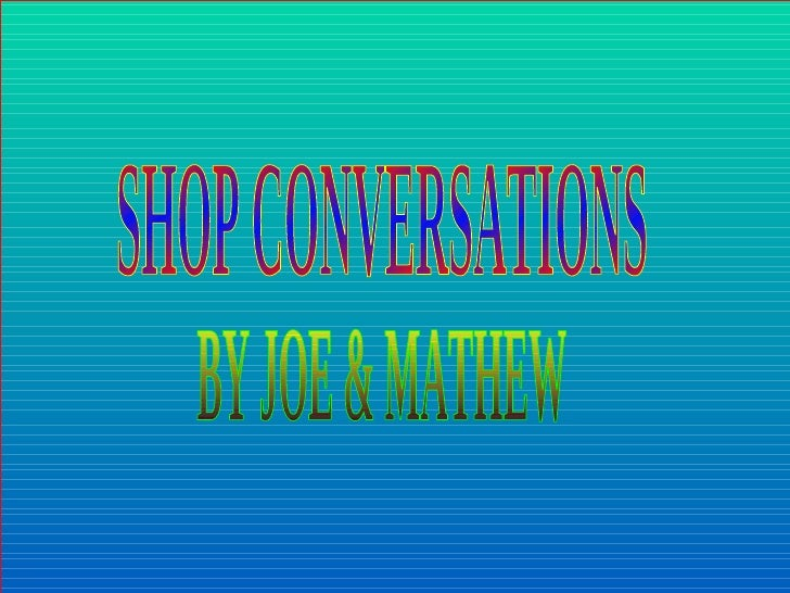 SHOP CONVERSATIONS BY JOE & MATHEW