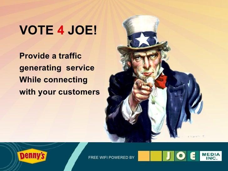 VOTE  4  JOE! <ul><li>Provide a traffic </li></ul><ul><li>generating  service </li></ul><ul><li>While connecting </li></ul...