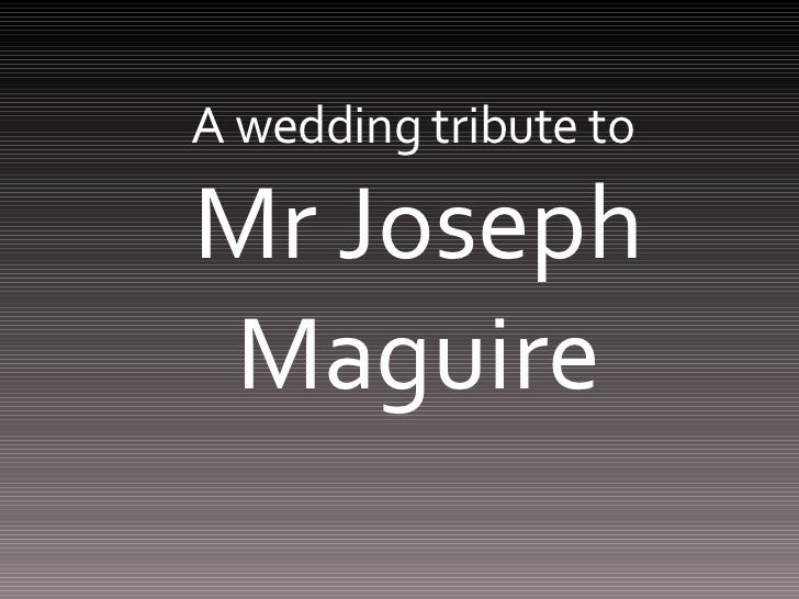 A wedding tribute to  Mr Joseph Maguire