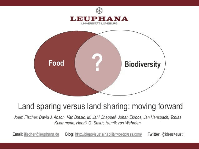 Food  ?  Biodiversity  Land sparing versus land sharing: moving forward Joern Fischer, David J. Abson, Van Butsic, M. Jahi...