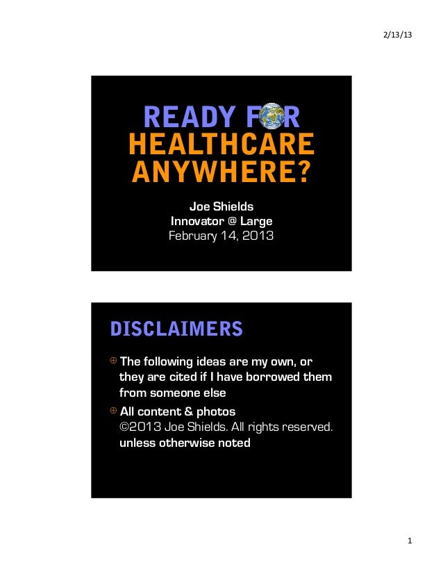 2/13/13    READY FOR   HEALTHCARE   ANYWHERE?             Joe Shields          Innovator @ Large          February 14, 20...