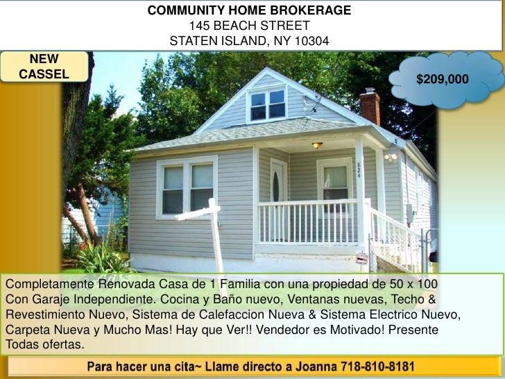 COMMUNITY HOME BROKERAGE<br />145 BEACH STREET <br />STATEN ISLAND, NY 10304<br />$209,000<br />NEW CASSEL<br />Completame...