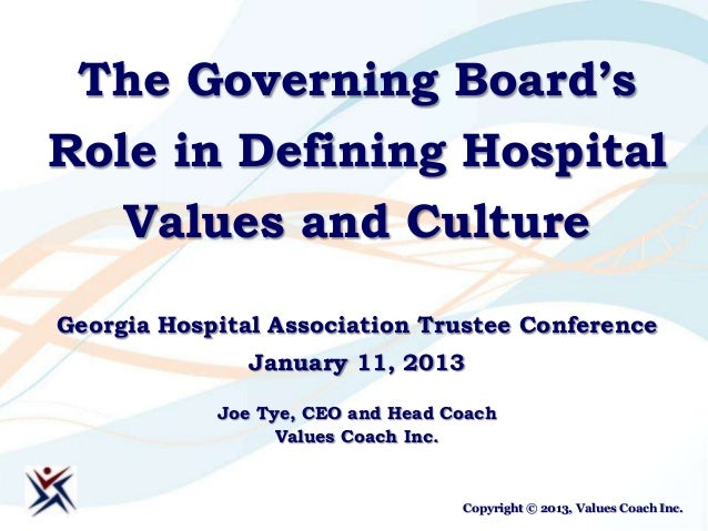The Governing Board'sRole in Defining Hospital     Values and CultureGeorgia Hospital Association Trustee Conference      ...