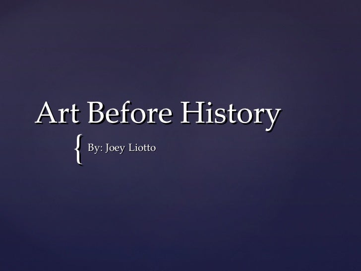 Art Before History By: Joey Liotto