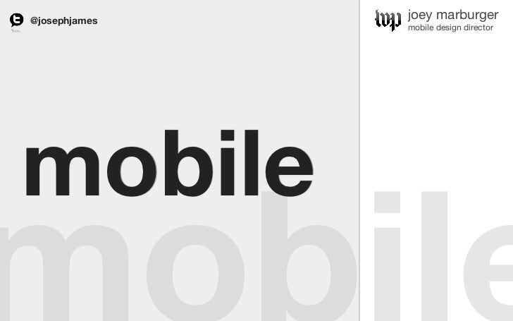 @josephjames   joey marburger               mobile design directormobile