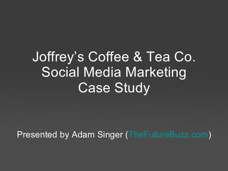 Joffrey's Coffee & Tea Co. Social Media Marketing Case Study Presented by Adam Singer  Blog:  TheFutureBuzz.com Twitter:  ...