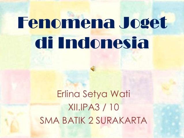 Fenomena Joget di Indonesia Erlina Setya Wati XII.IPA3 / 10 SMA BATIK 2 SURAKARTA