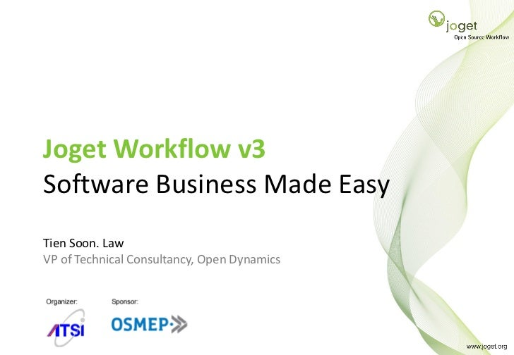 Joget Workflow v3        Software Business Made Easy        Tien Soon. Law        VP of Technical Consultancy, Open Dynami...