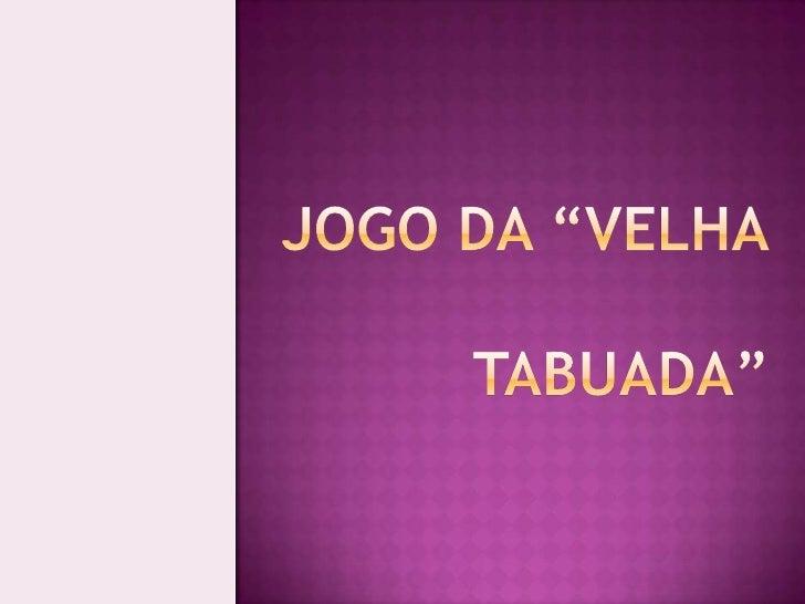 "JOGO DA ""VELHA TABUADA""<br />"