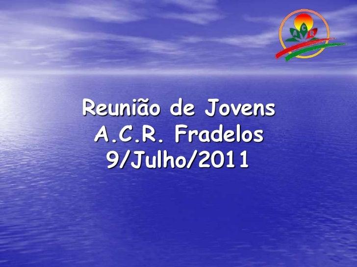 Reunião de JovensA.C.R. Fradelos9/Julho/2011<br />