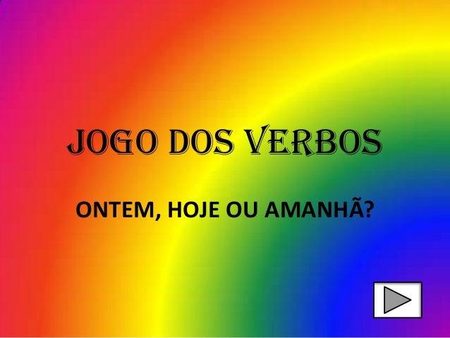Jogo dos verbosONTEM, HOJE OU AMANHÃ?