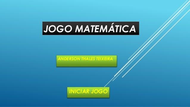 JOGO MATEMÁTICA ANDERSON THALES TEIXEIRA INICIAR JOGO