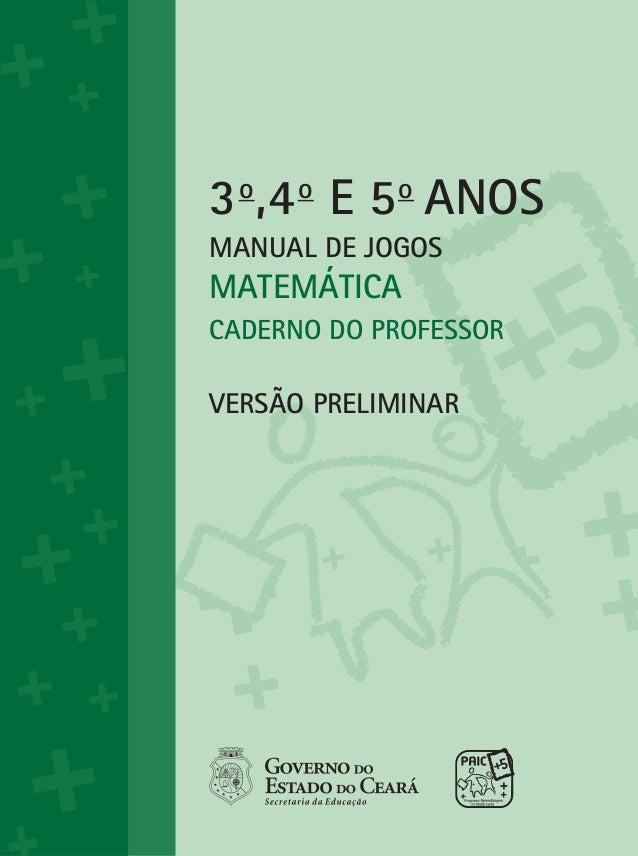 VOLUME I3o,4oe 5oANOsManual de JogosMATEMÁTICACADERNO DO PROFESSORVERSÃO PRELIMINAR
