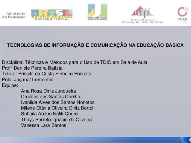 TECNOLOGIAS DE INFORMAÇÃO E COMUNICAÇÃO NA EDUCAÇÃO BÁSICA Disciplina: Técnicas e Métodos para o Uso de TDIC em Sala de Au...