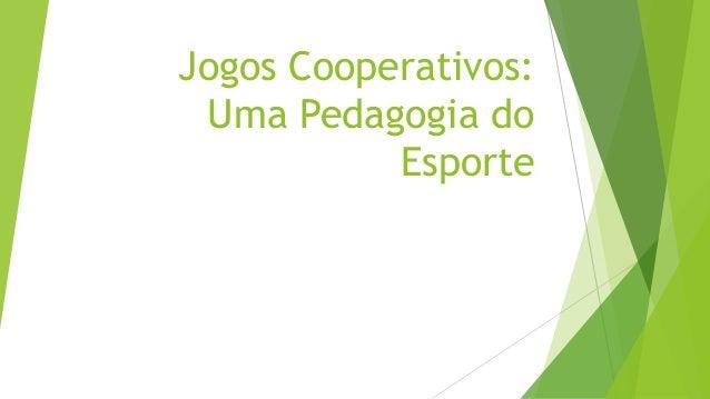 Jogos Cooperativos: Uma Pedagogia do Esporte