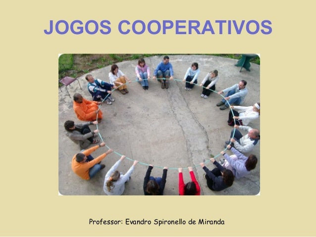 Professor: Evandro Spironello de Miranda JOGOS COOPERATIVOS