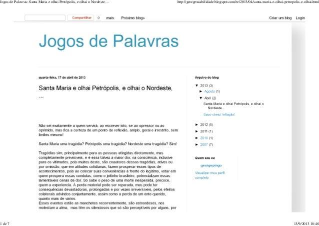 Jogos de Palavras: Santa Maria e olhai Petrópolis, e olhai o Nordeste, ... http://georgeusabilidade.blogspot.com.br/2013/0...