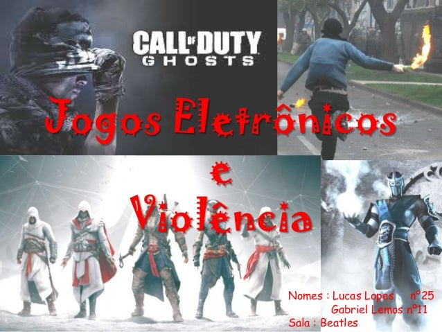 Jogos Eletrônicos e Violência Nomes : Lucas Lopes nº25 Gabriel Lemos nº11 Sala : Beatles