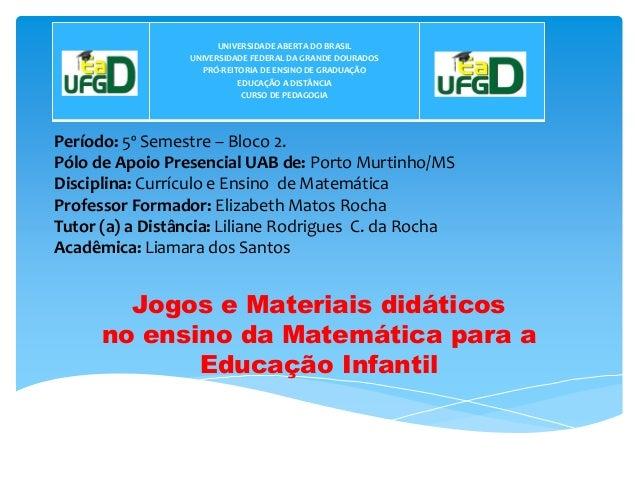 Período: 5º Semestre – Bloco 2. Pólo de Apoio Presencial UAB de: Porto Murtinho/MS Disciplina: Currículo e Ensino de Matem...