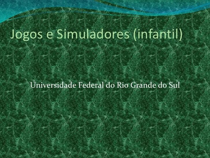 Jogos e Simuladores (infantil)<br />Universidade Federal do Rio Grande do Sul <br />