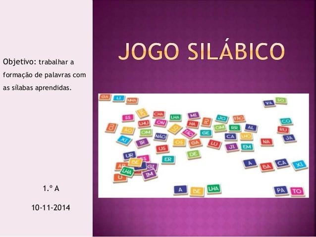 Objetivo: trabalhar a  formação de palavras com  as sílabas aprendidas.  1.º A  10-11-2014