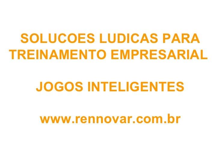 SOLUCOES LUDICAS PARATREINAMENTO EMPRESARIAL   JOGOS INTELIGENTES   www.rennovar.com.br