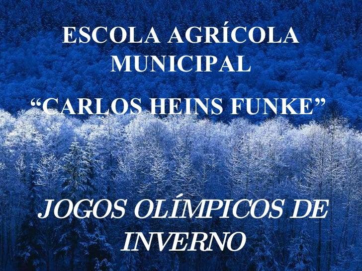 """ESCOLA AGRÍCOLA MUNICIPAL """" CARLOS HEINS FUNKE""""   JOGOS OLÍMPICOS DE INVERNO"""