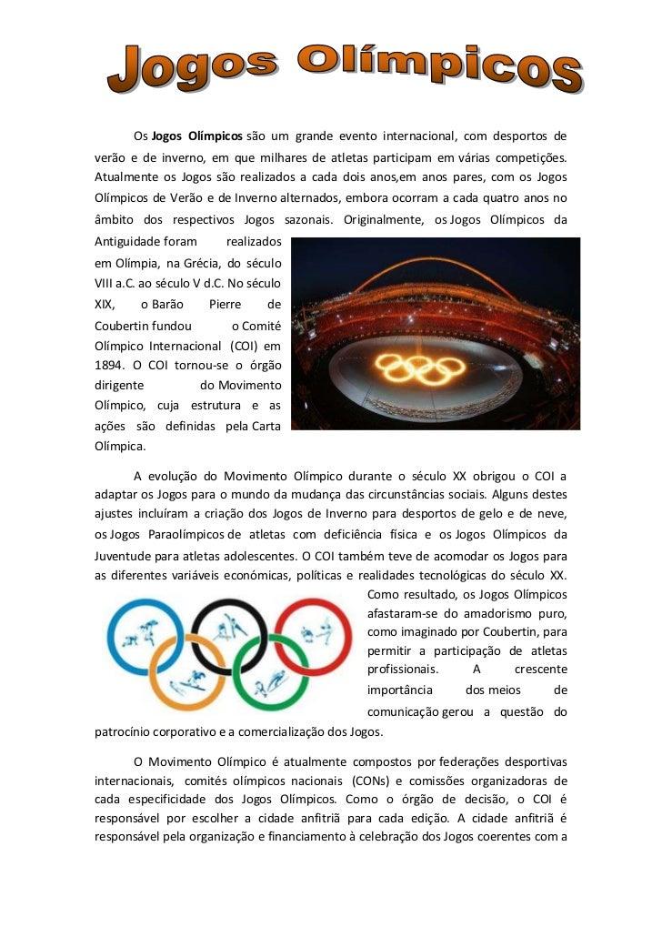 Os Jogos Olímpicos são um grande evento internacional, com desportos deverão e de inverno, em que milhares de atletas part...