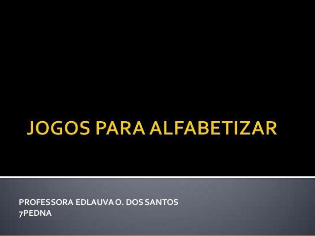 PROFESSORA EDLAUVA O. DOS SANTOS 7PEDNA