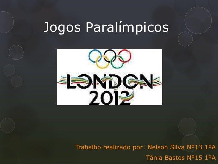 Jogos Paralímpicos    Trabalho realizado por: Nelson Silva Nº13 1ºA                          Tânia Bastos Nº15 1ºA