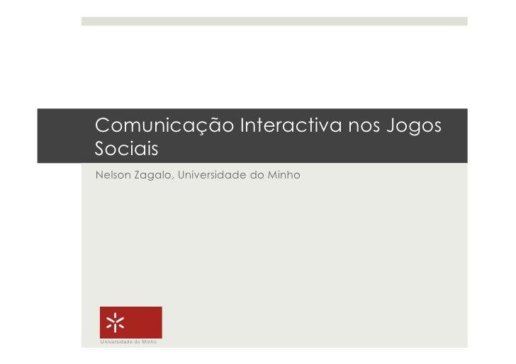 Comunicação Interactiva nos Jogos Sociais Nelson Zagalo, Universidade do Minho     Universidade do Minho