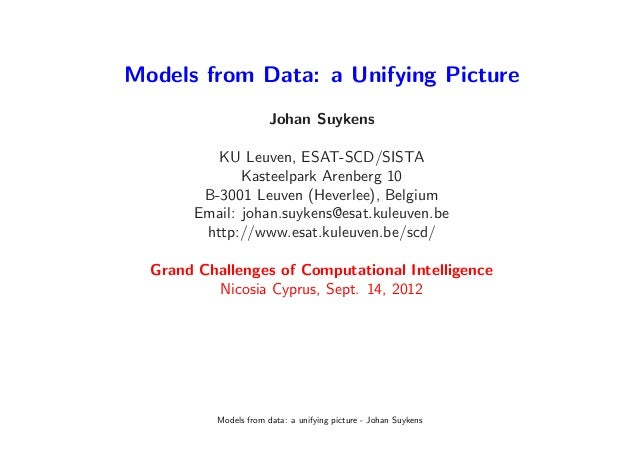 Models from Data: a Unifying Picture                       Johan Suykens          KU Leuven, ESAT-SCD/SISTA              K...