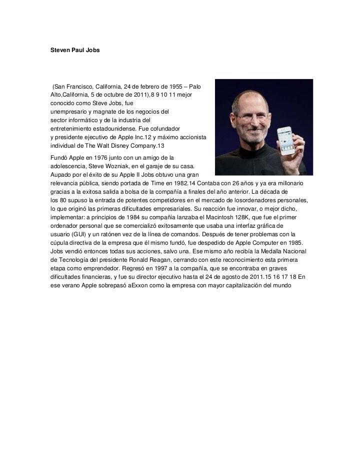Steven Paul Jobs (San Francisco, California, 24 de febrero de 1955 – PaloAlto,California, 5 de octubre de 2011),8 9 10 11 ...