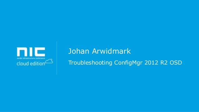 Johan Arwidmark Troubleshooting ConfigMgr 2012 R2 OSD