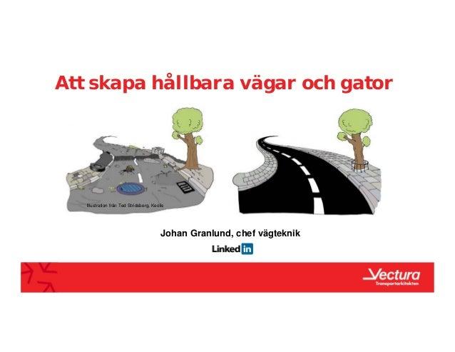 Att skapa hållbara vägar och gator Johan Granlund, chef vägteknik Illustration från Ted Stridsberg, Keolis