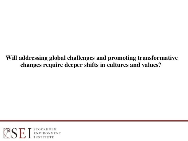 Will addressing global challenges and promoting transformative changes require deeper shifts in cultures and values? Adj P...