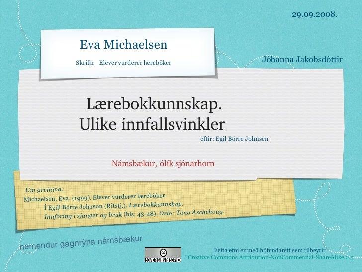 Lærebokkunnskap.  Ulike innfallsvinkler  <ul><li>Námsbækur, ólík sjónarhorn  </li></ul>Um greinina:  Michaelsen, Eva.  (...