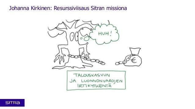 Kansallinen resurssiviisaus foorumi 4.12. 2013: Visualistin näkemys Johanna Kirkisen esityksestä Resurssiviisaus Sitran missiona