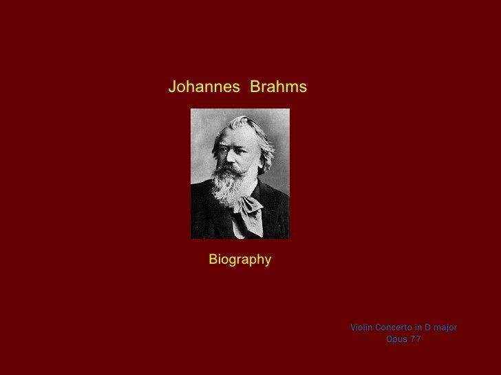 Johannes Brahms    Biography                  Violin Concerto in D major                           Opus 77
