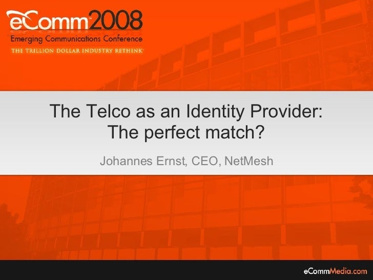 The Telco as an Identity Provider: The perfect match? Johannes Ernst, CEO, NetMesh