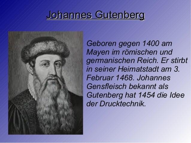 Johannes GutenbergJohannes Gutenberg Geboren gegen 1400 am Mayen im römischen und germanischen Reich. Er stirbt in seiner ...
