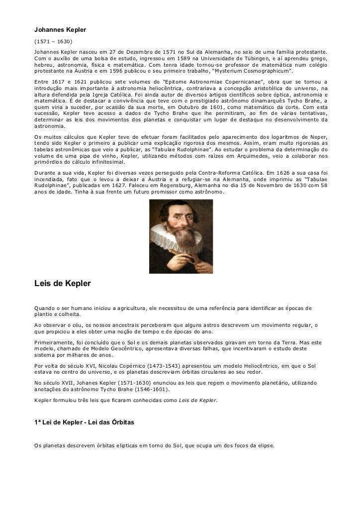 Johannes Kepler(1571 – 1630)Johannes Kepler nasceu em 27 de Dezembro de 1571 no Sul da Alemanha, no seio de uma família pr...