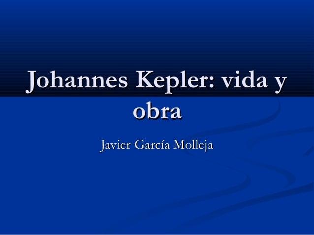 Johannes Kepler: vida yJohannes Kepler: vida yobraobraJavier García MollejaJavier García Molleja