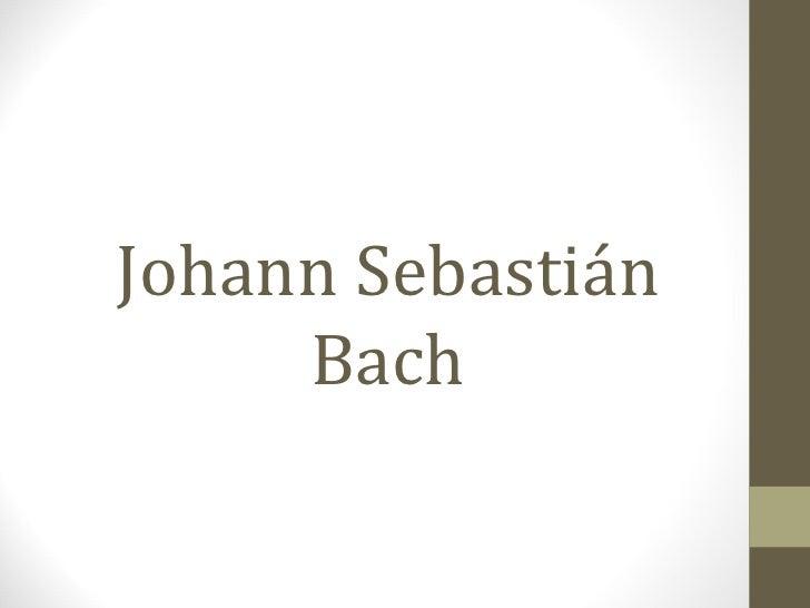 Johann Sebastián     Bach