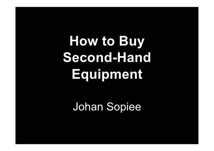 How to Buy Second-Hand  Equipment   Johan Sopiee