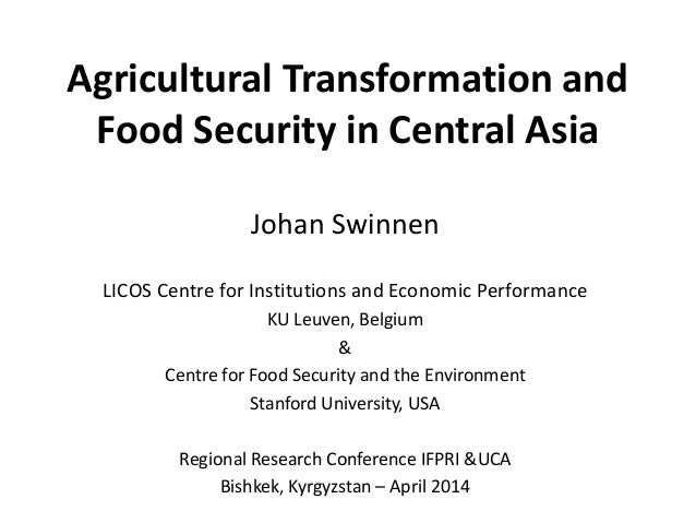 Agricultural Transformation and Food Security in Central Asia Johan Swinnen LICOS Centre for Institutions and Economic Per...