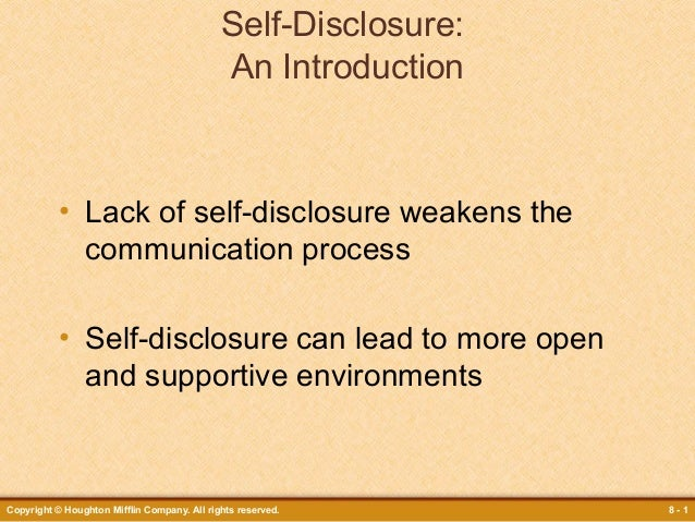 Self-Disclosure: An Introduction  • Lack of self-disclosure weakens the communication process • Self-disclosure can lead t...