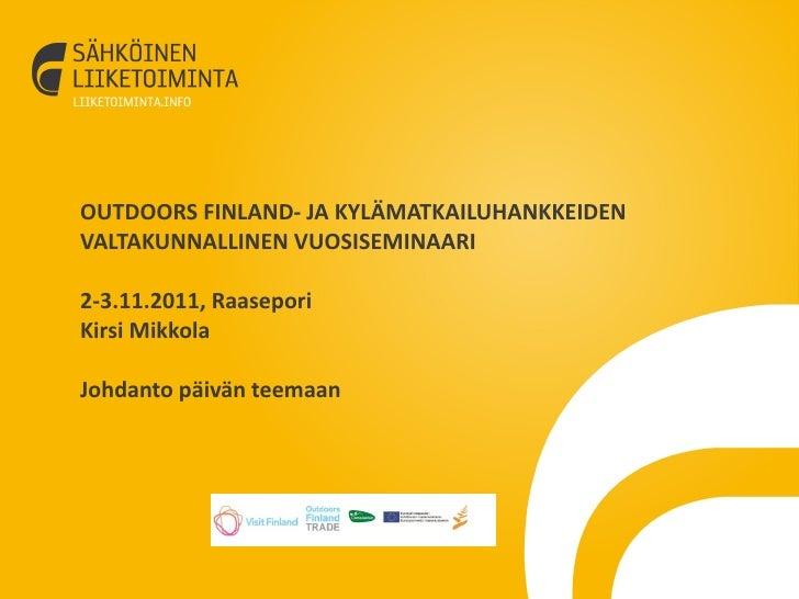 OUTDOORS FINLAND- JA KYLÄMATKAILUHANKKEIDEN VALTAKUNNALLINEN VUOSISEMINAARI  2-3.11.2011, Raasepori Kirsi Mikkola Johdanto...