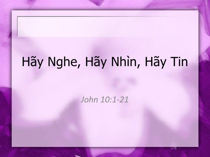 John 10 1 21  HãY Nghe, HãY NhìN, HãY Tin